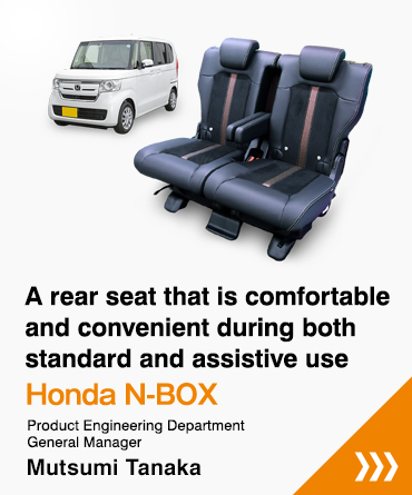 A rear seat that is comfortable and convenient during both standard and assistive use Honda N-BOX