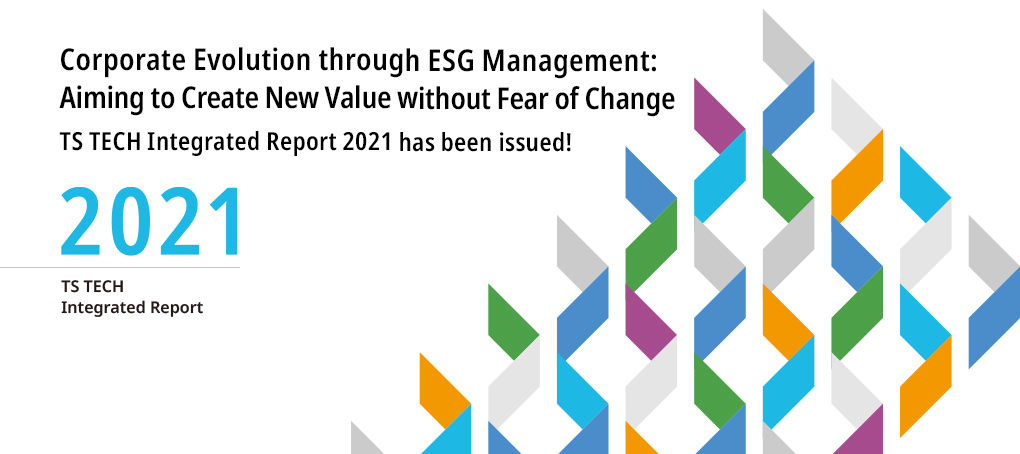 We are Aiming to Further Establish Our Global Brand through the Promotion of ESG-Based Management. TS TECH Report 2018 was issued!